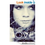 FREEBIE Give Me Love [Kindle Edition] by Kate McCarthy FREE at Amazon - Gratisfaction UK